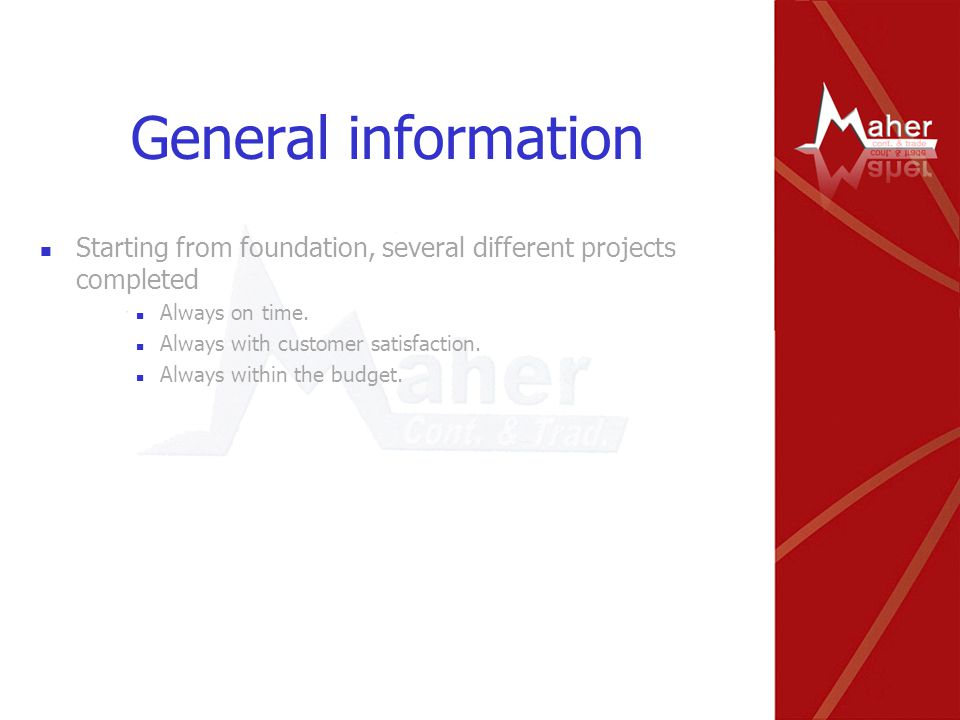 General information Starting from foundation, several different projects completed Always on time.