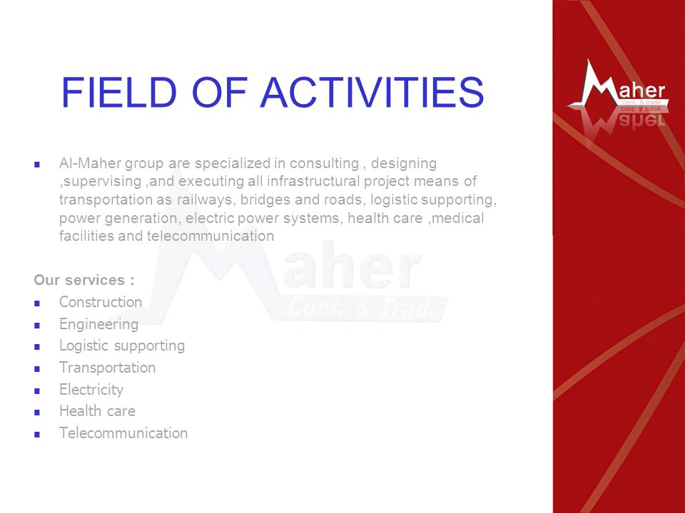 FIELD OF ACTIVITIES Al-Maher group are specialized in consulting, designing,supervising,and executing all infrastructural project means of transportat