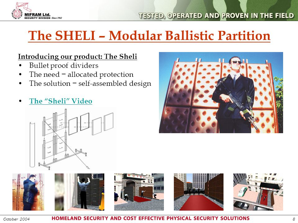 The SHELI – Modular Ballistic Partition October 20048 Introducing our product: The Sheli Bullet proof dividers The need = allocated protection The sol