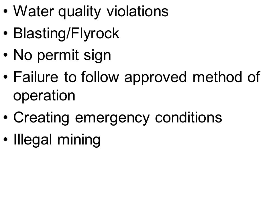 Water quality violations Blasting/Flyrock No permit sign Failure to follow approved method of operation Creating emergency conditions Illegal mining