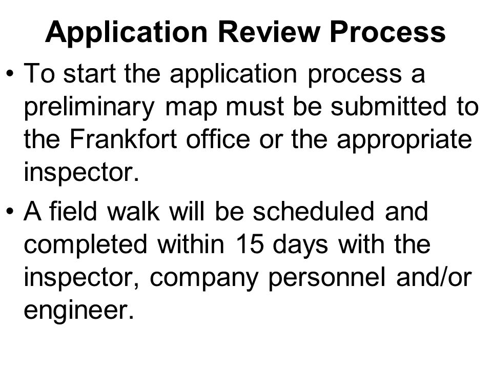 Application Review Process To start the application process a preliminary map must be submitted to the Frankfort office or the appropriate inspector.