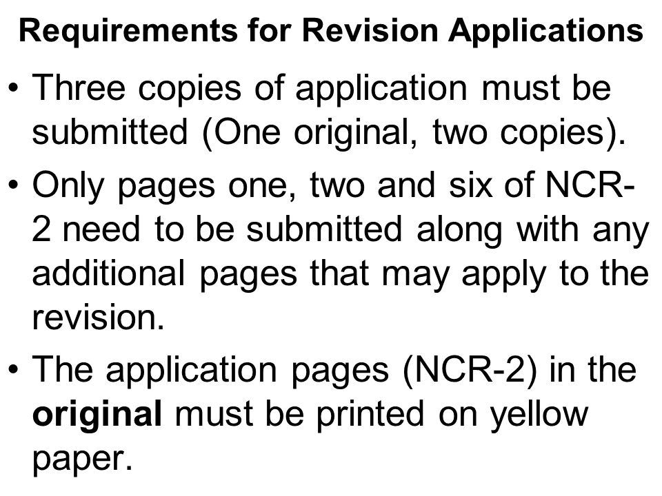 Requirements for Revision Applications Three copies of application must be submitted (One original, two copies).