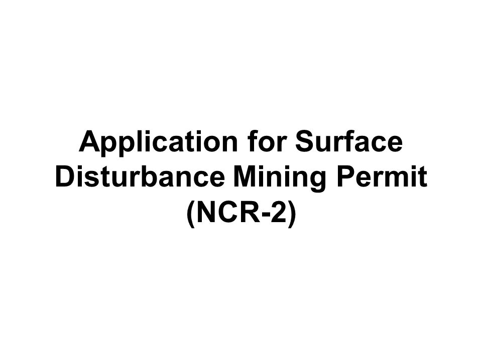 Application for Surface Disturbance Mining Permit (NCR-2)