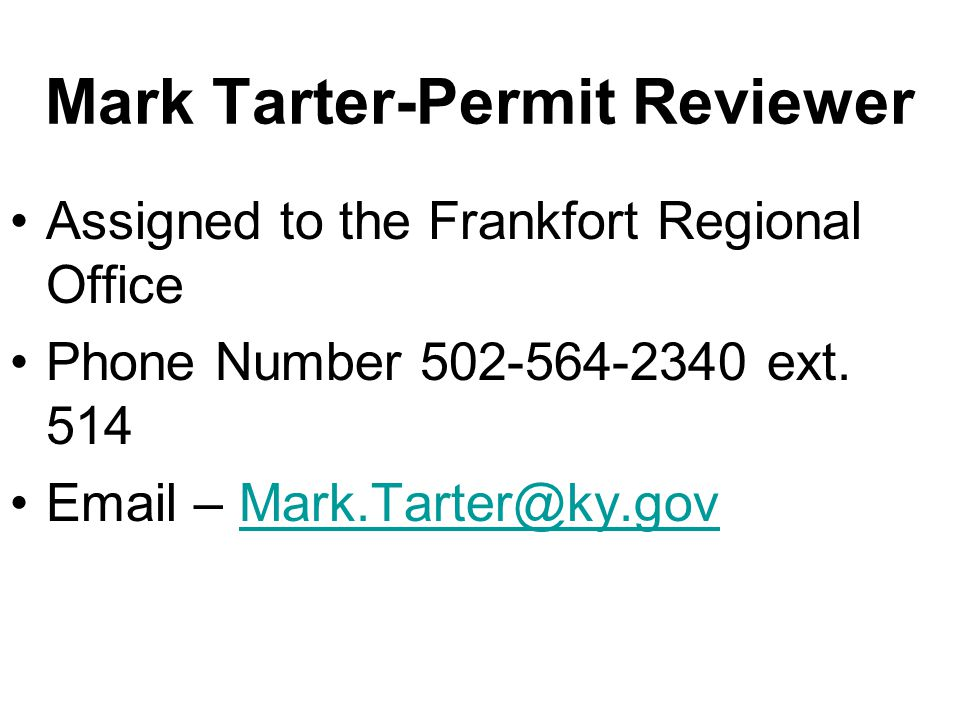 Mark Tarter-Permit Reviewer Assigned to the Frankfort Regional Office Phone Number 502-564-2340 ext.