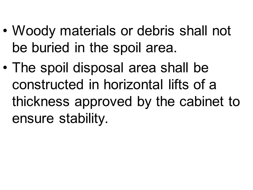 Woody materials or debris shall not be buried in the spoil area.