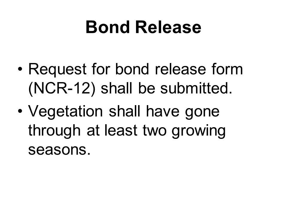 Bond Release Request for bond release form (NCR-12) shall be submitted.