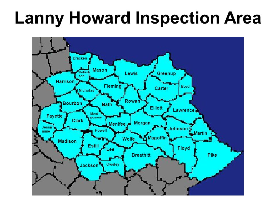 Lanny Howard Inspection Area Pike Floyd Breathitt Magoffin Johnson Martin Lawrence Carter Elliott Greenup Boyd Morgan Lewis Rowan Mason Bracken Fleming Robert- son Harrison Nicholas Bath Bourbon Fayette Clark Mont- gomery Powell Madison Jessa- mine Estill Jackson Lee Owsley Menifee Wolfe
