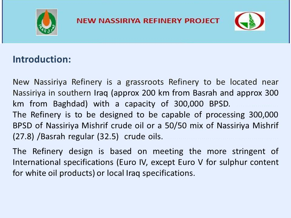 New Nassiriya Refinery is a grassroots Refinery to be located near Nassiriya in southern Iraq (approx 200 km from Basrah and approx 300 km from Baghda