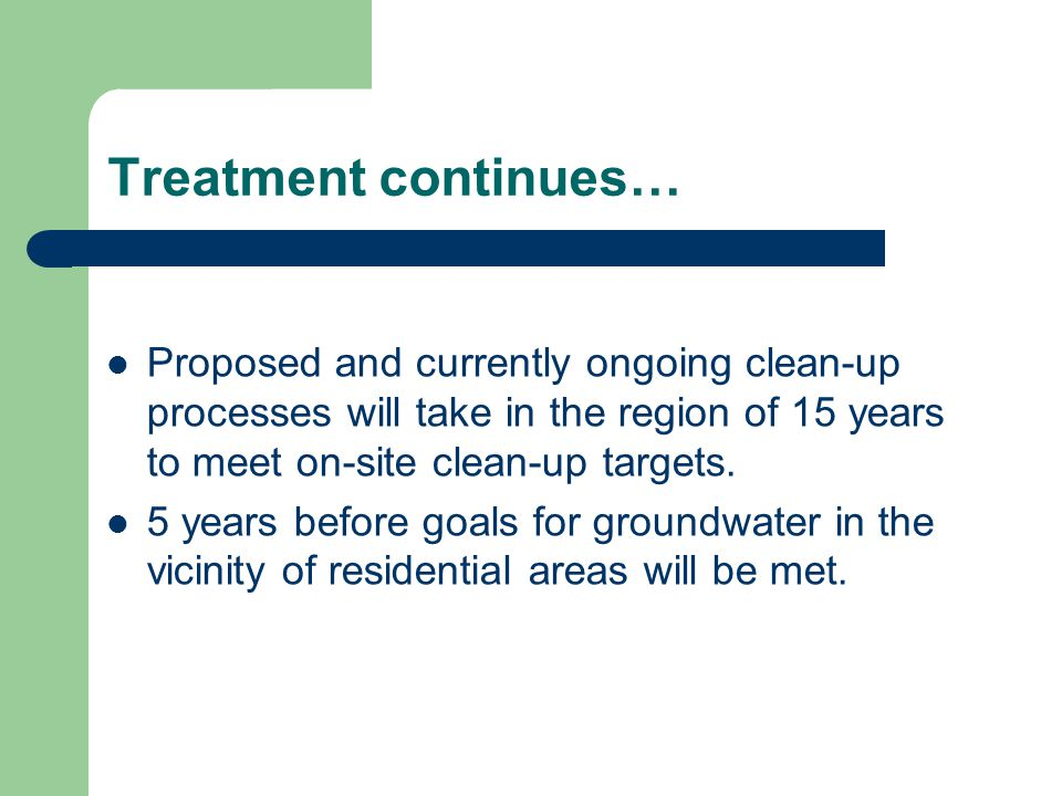 Treatment continues… Proposed and currently ongoing clean-up processes will take in the region of 15 years to meet on-site clean-up targets.