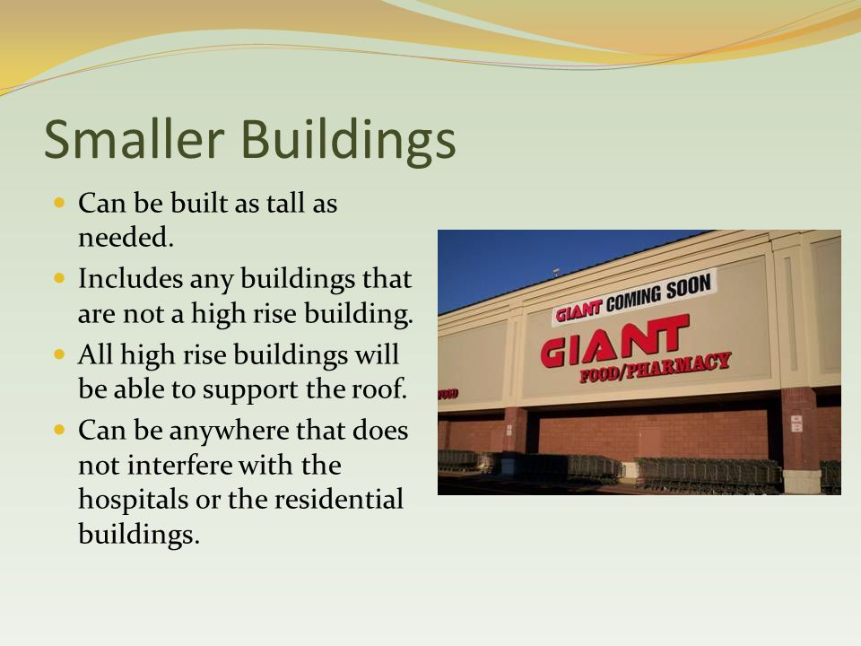 Smaller Buildings Can be built as tall as needed.