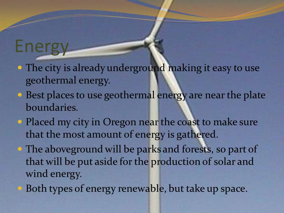 Energy The city is already underground making it easy to use geothermal energy.