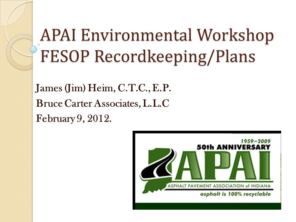 APAI Environmental Workshop FESOP Recordkeeping/Plans James (Jim) Heim, C.T.C., E.P.