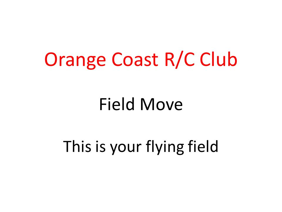 Orange Coast R/C Club Field Move This is your flying field