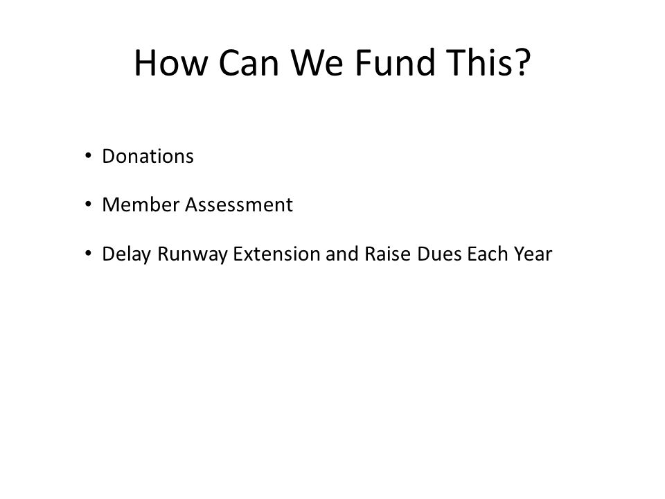 How Can We Fund This Donations Member Assessment Delay Runway Extension and Raise Dues Each Year