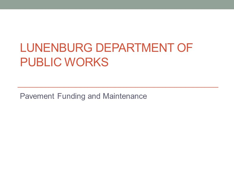 LUNENBURG DEPARTMENT OF PUBLIC WORKS Pavement Funding and Maintenance