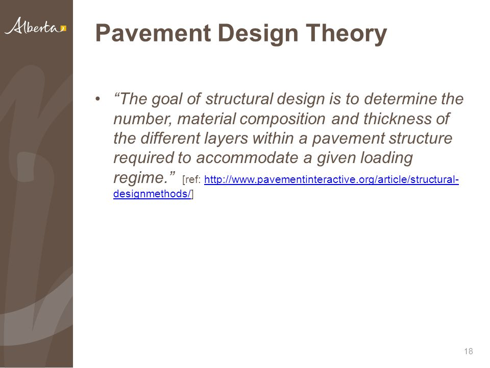 """Pavement Design Theory """"The goal of structural design is to determine the number, material composition and thickness of the different layers within a"""
