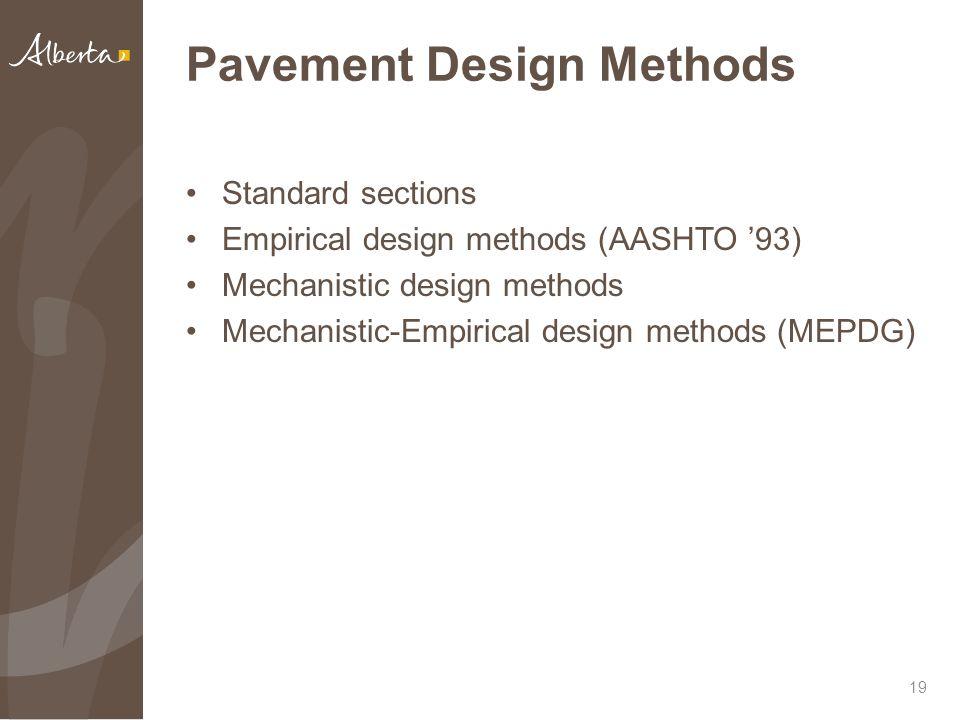 Pavement Design Methods Standard sections Empirical design methods (AASHTO '93) Mechanistic design methods Mechanistic-Empirical design methods (MEPDG