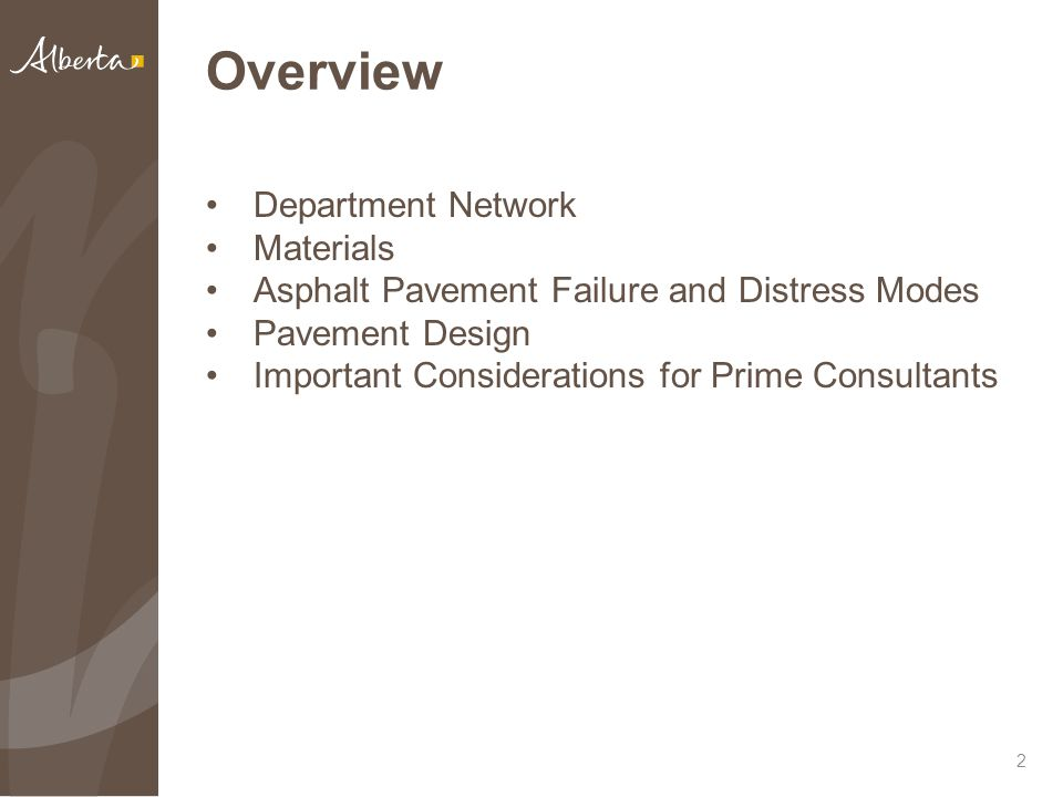 Overview Department Network Materials Asphalt Pavement Failure and Distress Modes Pavement Design Important Considerations for Prime Consultants 2