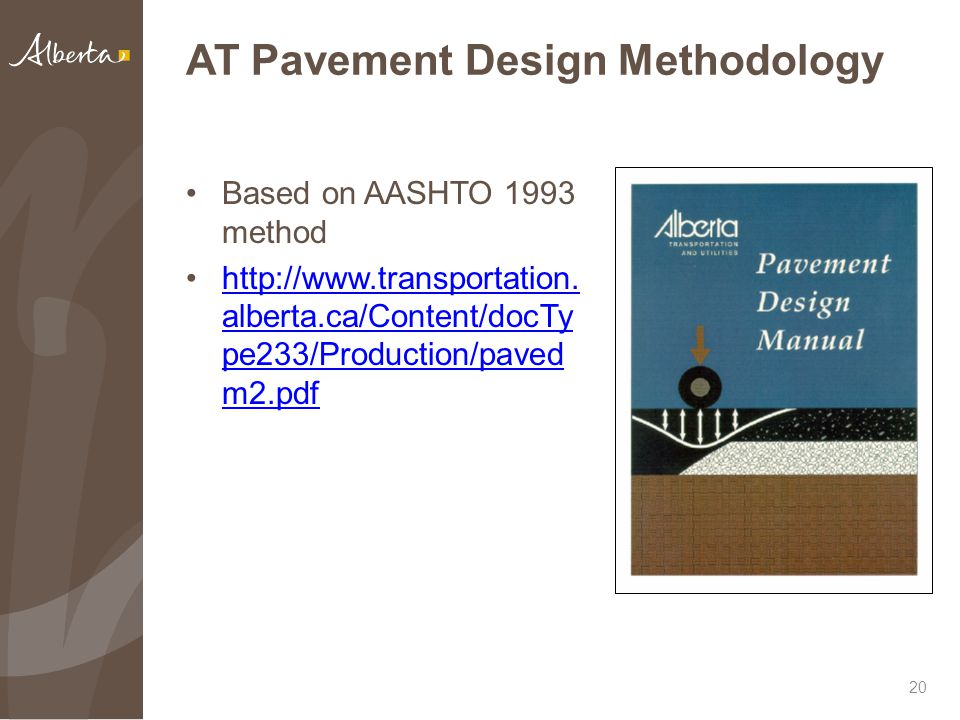 AT Pavement Design Methodology Based on AASHTO 1993 method http://www.transportation. alberta.ca/Content/docTy pe233/Production/paved m2.pdfhttp://www