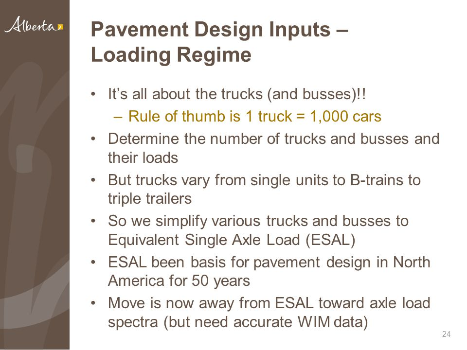 Pavement Design Inputs – Loading Regime It's all about the trucks (and busses)!! –Rule of thumb is 1 truck = 1,000 cars Determine the number of trucks