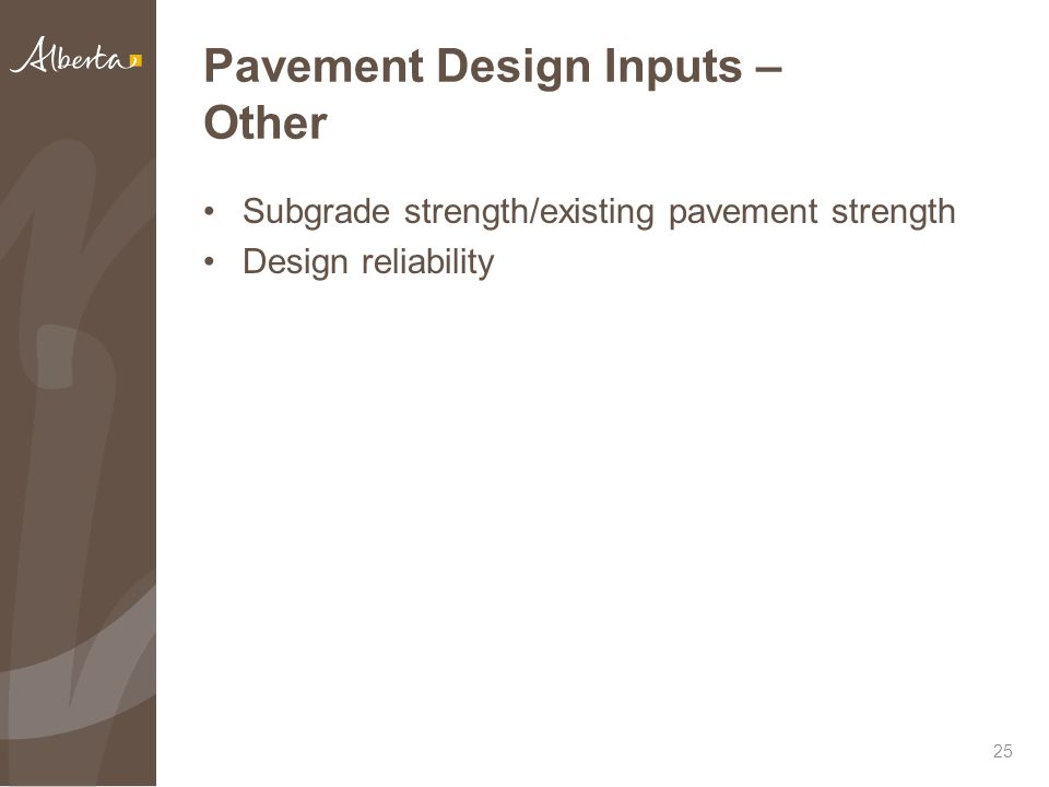 Pavement Design Inputs – Other Subgrade strength/existing pavement strength Design reliability 25