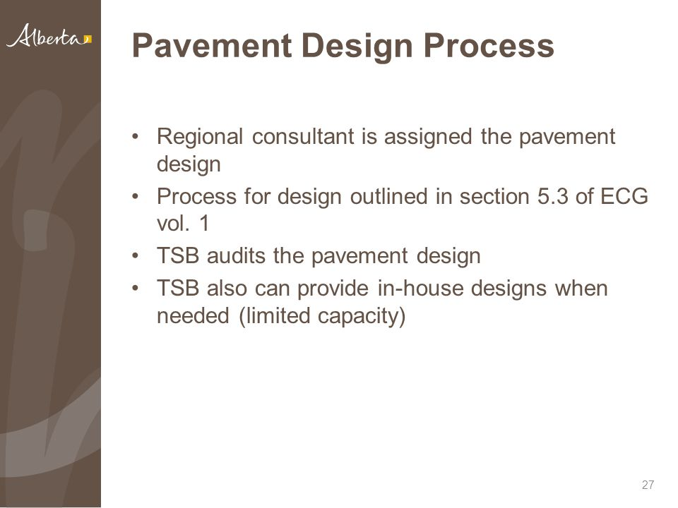 Pavement Design Process Regional consultant is assigned the pavement design Process for design outlined in section 5.3 of ECG vol. 1 TSB audits the pa