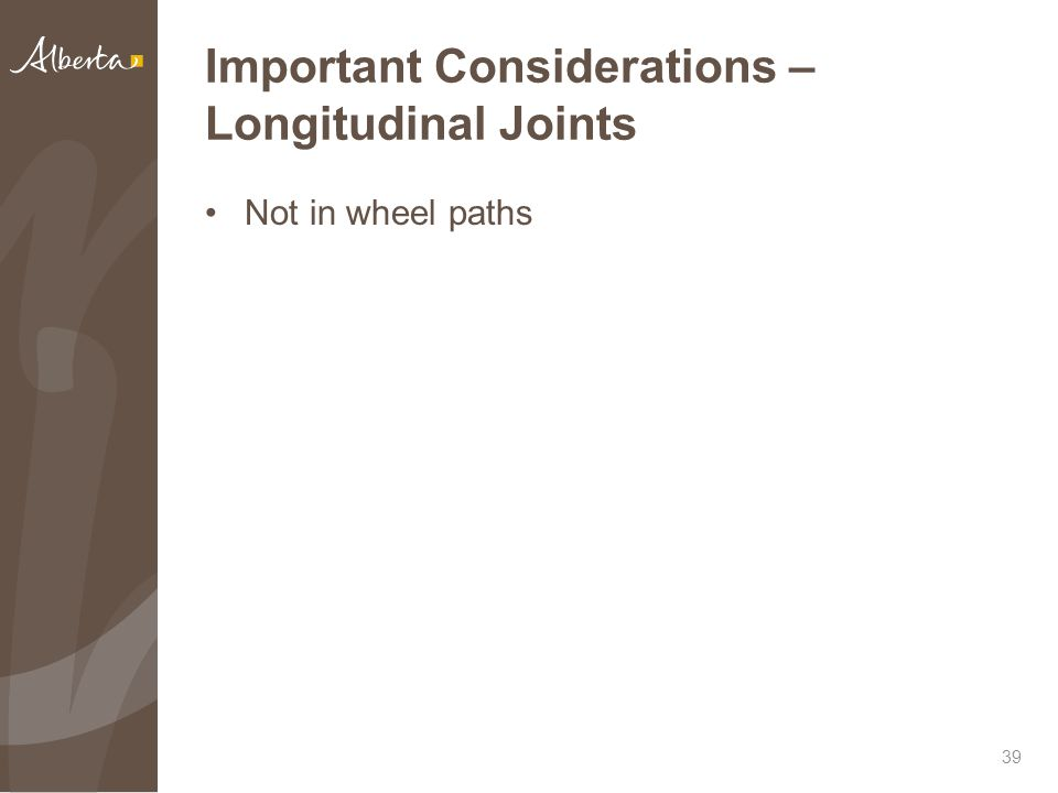 Important Considerations – Longitudinal Joints Not in wheel paths 39