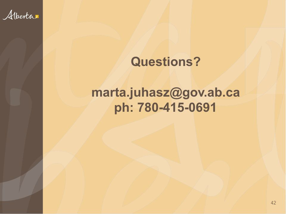 Questions? marta.juhasz@gov.ab.ca ph: 780-415-0691 42