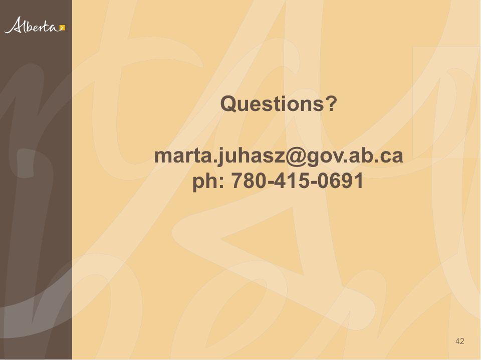 Questions marta.juhasz@gov.ab.ca ph: 780-415-0691 42