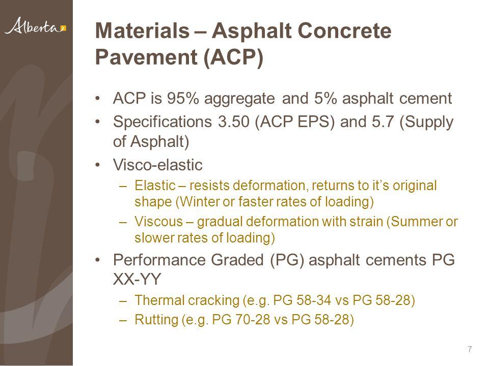 Materials – Asphalt Concrete Pavement (ACP) ACP is 95% aggregate and 5% asphalt cement Specifications 3.50 (ACP EPS) and 5.7 (Supply of Asphalt) Visco