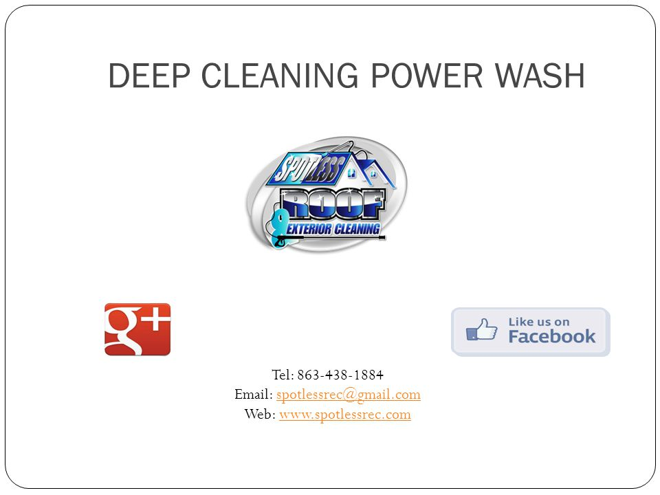 DEEP CLEANING POWER WASH Tel: 863-438-1884 Email: spotlessrec@gmail.comspotlessrec@gmail.com Web: www.spotlessrec.comwww.spotlessrec.com