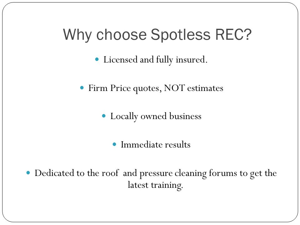 Why choose Spotless REC. Licensed and fully insured.