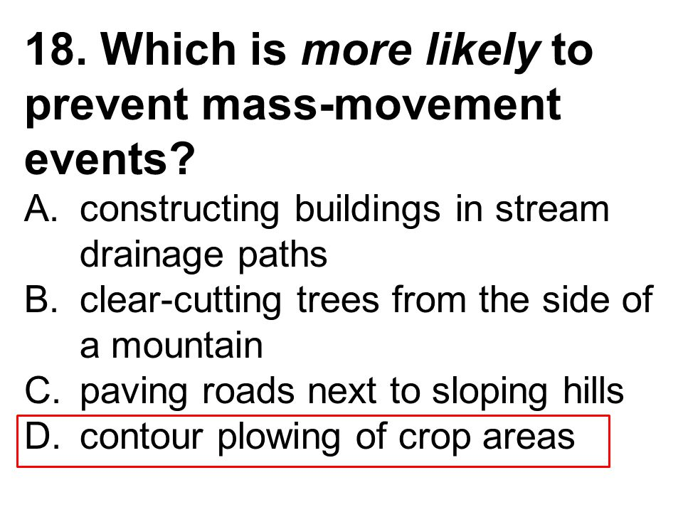 18. Which is more likely to prevent mass-movement events.