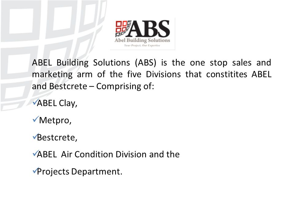 ABEL Building Solutions (ABS) is the one stop sales and marketing arm of the five Divisions that constitites ABEL and Bestcrete – Comprising of: ABEL Clay, Metpro, Bestcrete, ABEL Air Condition Division and the Projects Department.