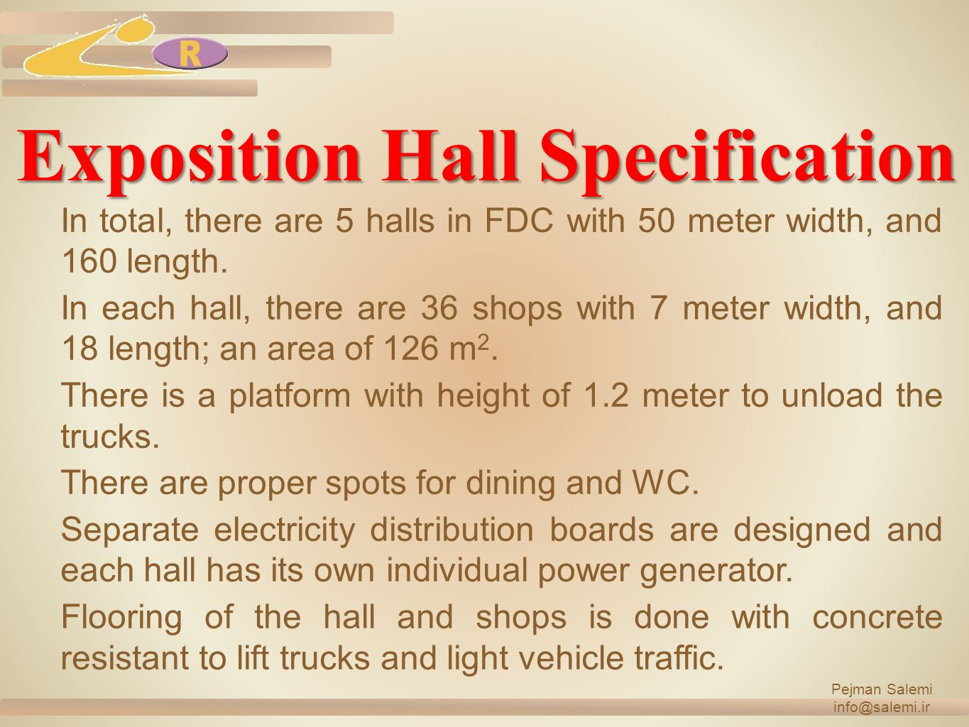 Exposition Hall Specification In total, there are 5 halls in FDC with 50 meter width, and 160 length.