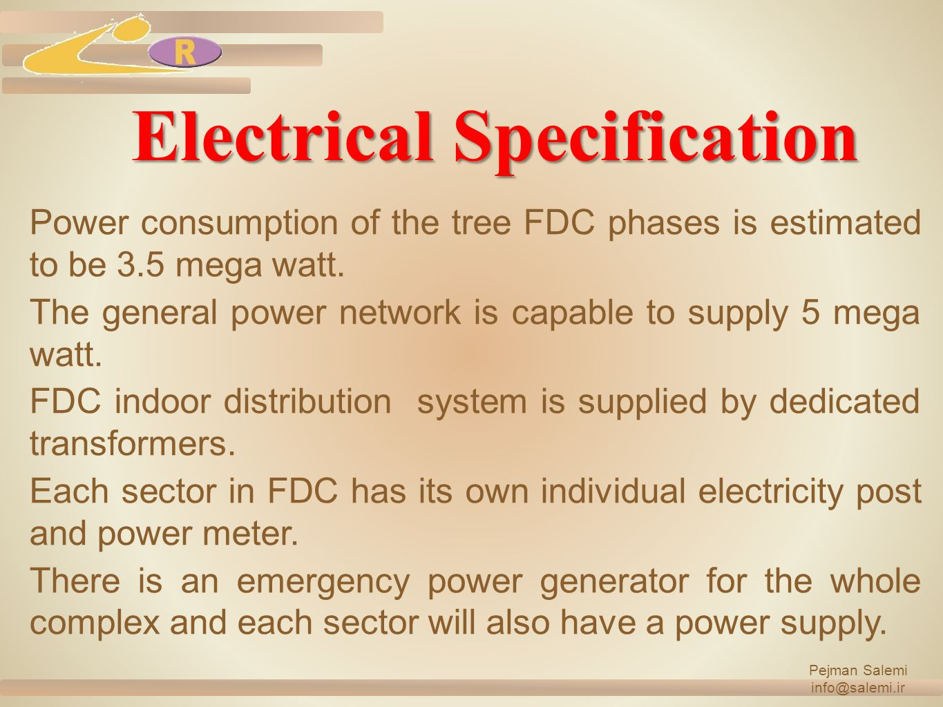 Electrical Specification Pejman Salemi info@salemi.ir Power consumption of the tree FDC phases is estimated to be 3.5 mega watt.