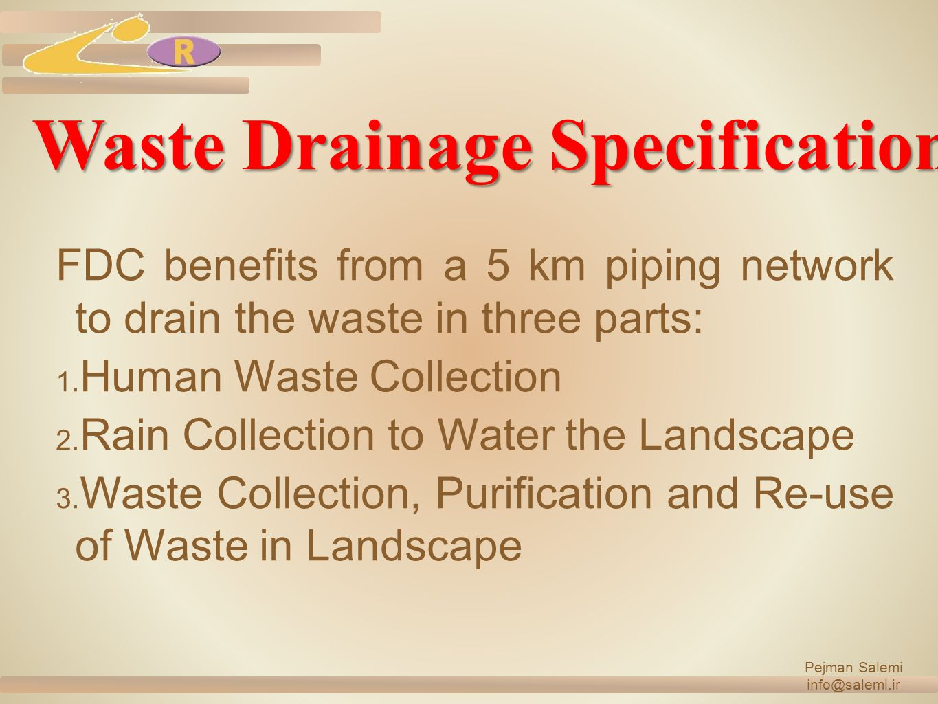 Waste Drainage Specification FDC benefits from a 5 km piping network to drain the waste in three parts: 1.