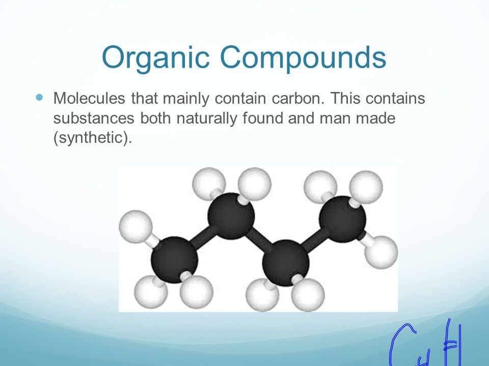 Organic Compounds Molecules that mainly contain carbon.