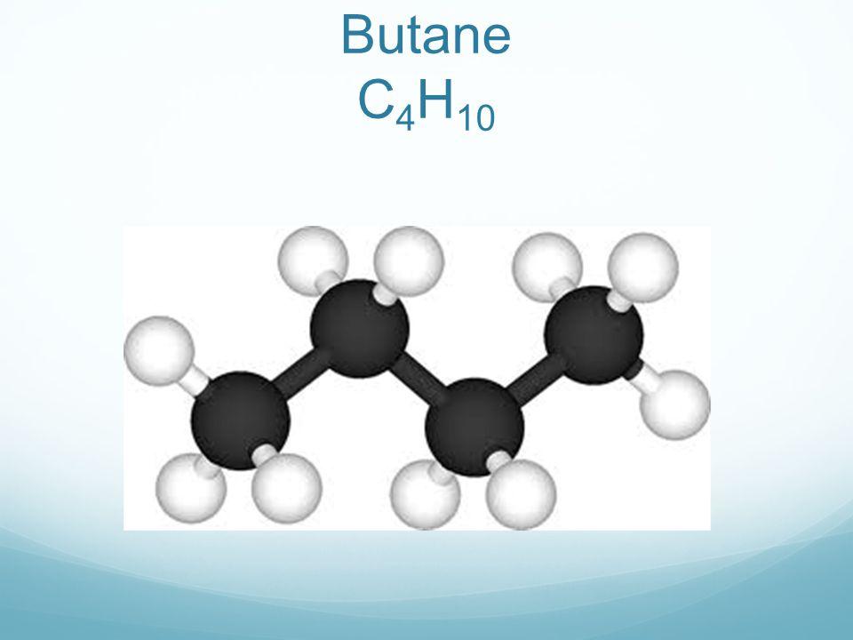 Butane C 4 H 10