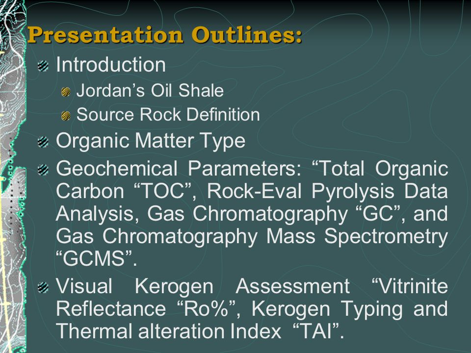 "Presentation Outlines: Introduction Jordan's Oil Shale Source Rock Definition Organic Matter Type Geochemical Parameters: ""Total Organic Carbon ""TOC"","