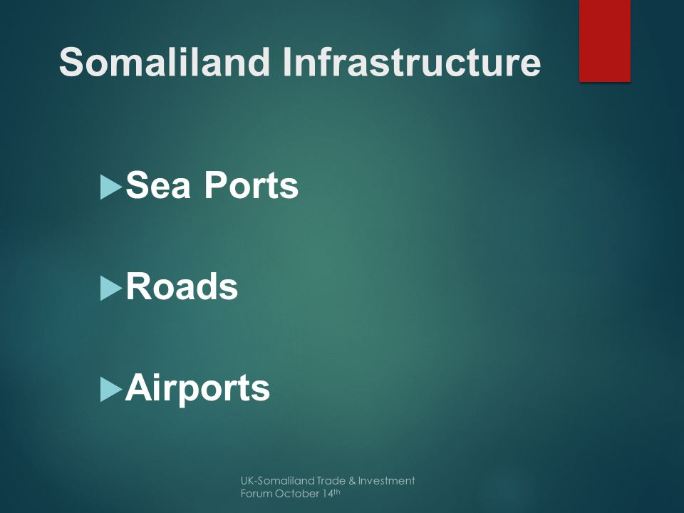 Somaliland Infrastructure  Sea Ports  Roads  Airports UK-Somaliland Trade & Investment Forum October 14 th