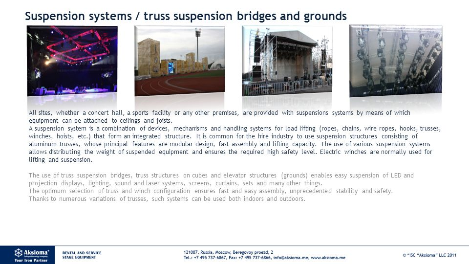All sites, whether a concert hall, a sports facility or any other premises, are provided with suspensions systems by means of which equipment can be attached to ceilings and joists.