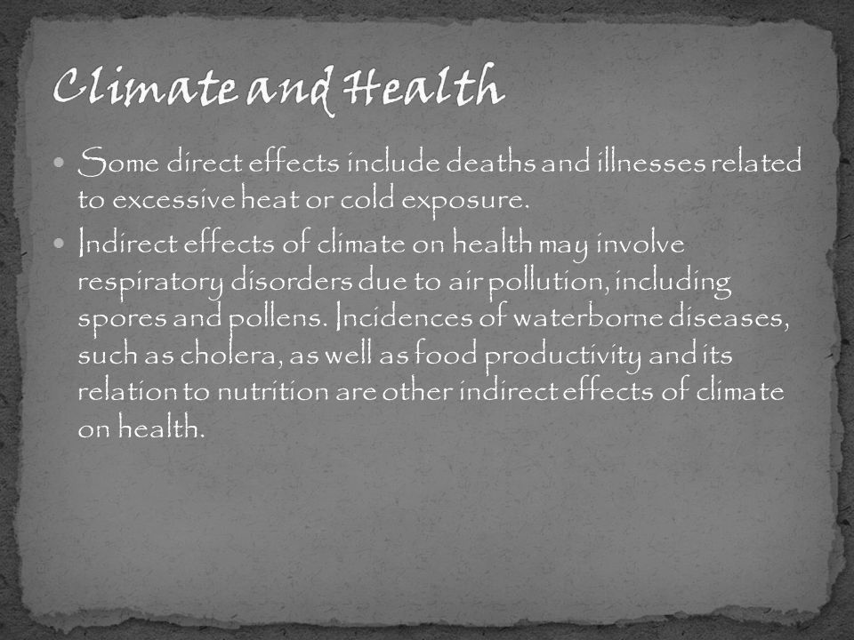 Some direct effects include deaths and illnesses related to excessive heat or cold exposure.