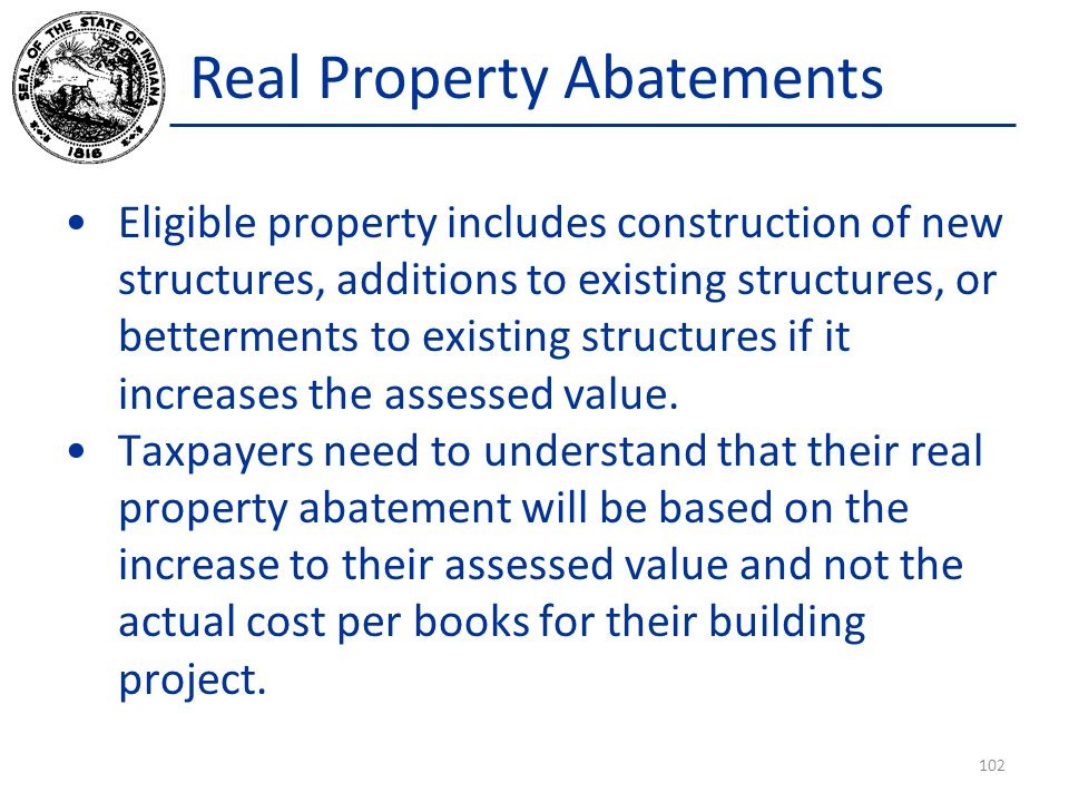 Real Property Abatements Eligible property includes construction of new structures, additions to existing structures, or betterments to existing structures if it increases the assessed value.