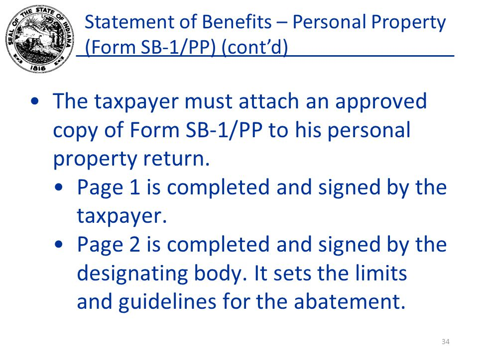 Statement of Benefits – Personal Property (Form SB-1/PP) (cont'd) The taxpayer must attach an approved copy of Form SB-1/PP to his personal property return.