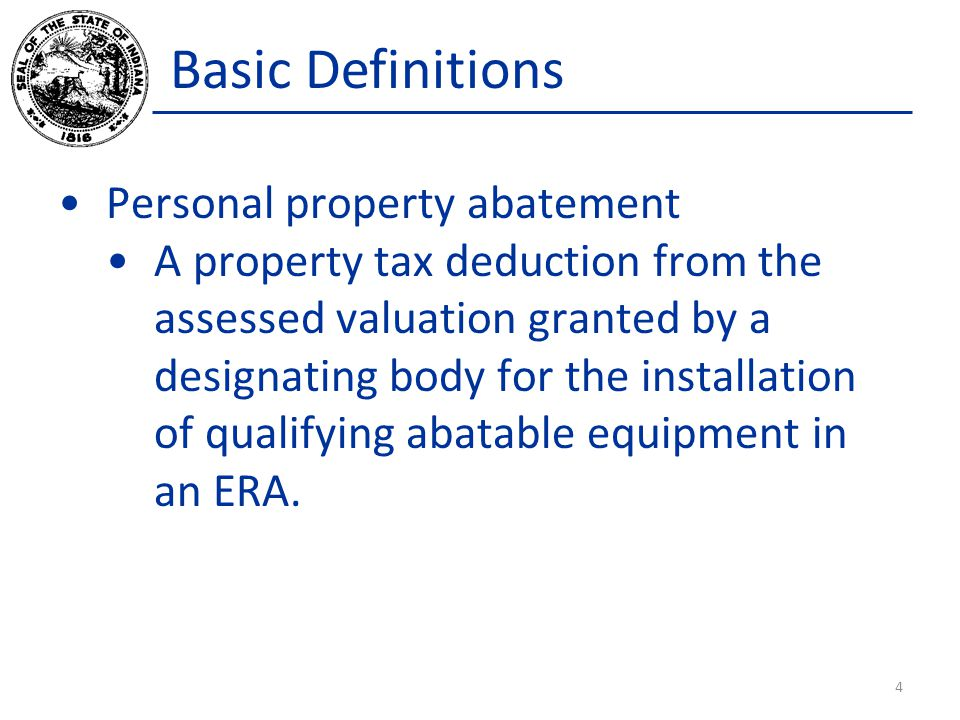 Basic Definitions Personal property abatement A property tax deduction from the assessed valuation granted by a designating body for the installation of qualifying abatable equipment in an ERA.