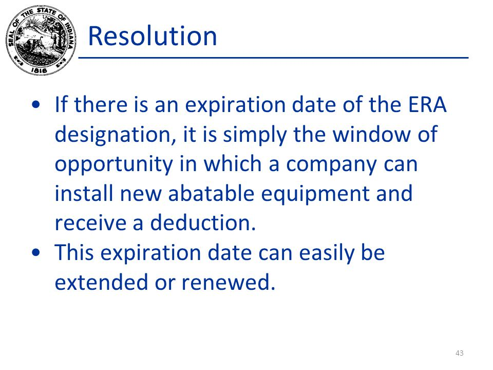 Resolution If there is an expiration date of the ERA designation, it is simply the window of opportunity in which a company can install new abatable equipment and receive a deduction.