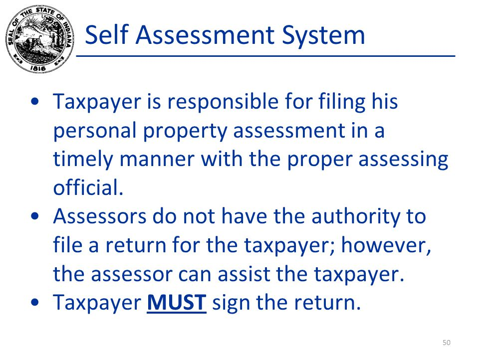 Self Assessment System Taxpayer is responsible for filing his personal property assessment in a timely manner with the proper assessing official.