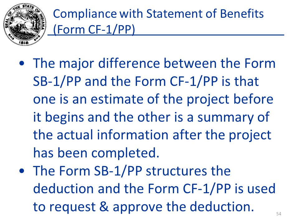 Compliance with Statement of Benefits (Form CF-1/PP) The major difference between the Form SB-1/PP and the Form CF-1/PP is that one is an estimate of the project before it begins and the other is a summary of the actual information after the project has been completed.