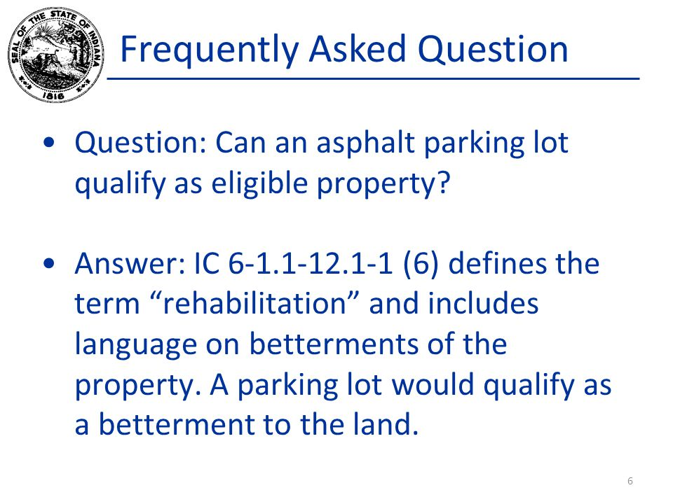 Frequently Asked Question Question: Can an asphalt parking lot qualify as eligible property.